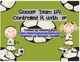 Soccer Team ER! Controlled R with -er