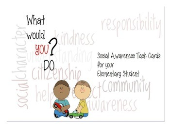 What Would You Do? Social Behavior Task Cards ~ Citizenshi