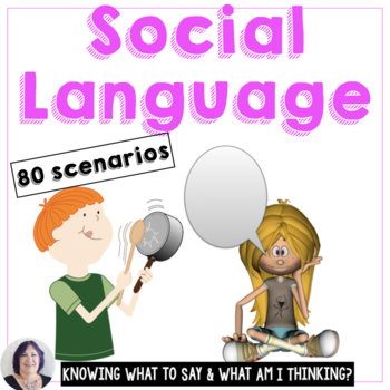 Social Communication Skills: Knowing What to Say & What Am I Thinking?