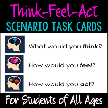 "CBT ""Think, Feel, Act"" Scenario Task Cards grades 3-12"