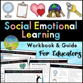 Social Emotional Learning Workbook for Teachers and Educators