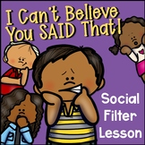 """""""I Can't Believe You Said That"""" Social Filter Activity and Lesson"""