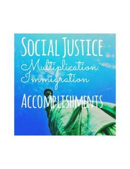 Social Justice Multiplication: Immigrant Accomplishments