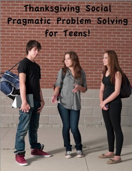 Social / Pragmatic Problem Solving Scenarios for Teens - Thanksgiving Theme