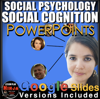 Social Psychology: Social Cognition PPTs w/Lecture Notes &
