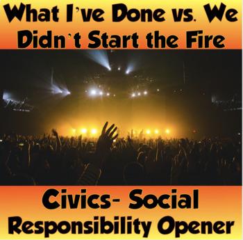 Social Responsibility-What I've Done v. We Didn't Start the Fire Opener (CIVICS)