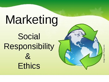 Social Responsibility and Ethics in Business and Marketing