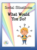 Social Situations: What Would You Do?
