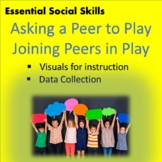 Social Skills: Asking to Play-Joining in Play; Teaching Visuals; Data Collection