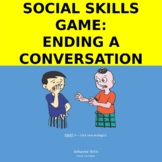 Social Skills: ENDING A CONVERSATION (Interactive Power Point Game) SEL