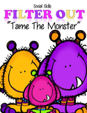 """Social Skills: Communication          Filter Out    """"Tame The Monster"""""""