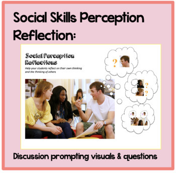 Social Skills Perception Reflections: Discussion prompting visuals and questions