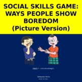 Social Skills: Showing Boredom Game the Picture Version- Interactive Power Point