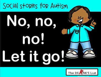 Social Stories for Autism: No, No, No! Let it go!