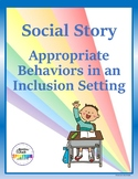 Social Story: Appropriate Behaviors in an Inclusion Setting