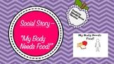 "Social Story - ""My Body Needs Food!"""