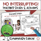 Teaching Story: No interrupting!  Elementary Edition.