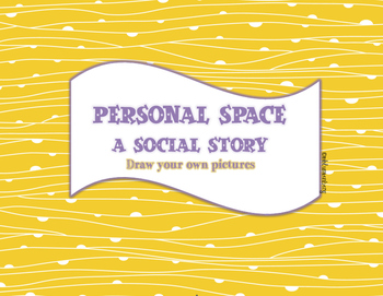 Social Story: Personal Space (Draw Your Own Pictures)