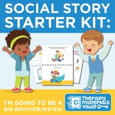 Social Story Starter Kit: I'm Going to be a Big Brother or Sister!