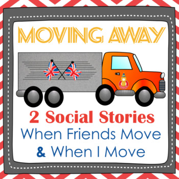2 Social Stories in 1 Unit: Moving Away (When My Friends Move AND When I Move)