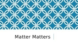 Science Matter Matters Power Point Review