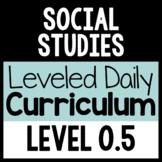 Social Studies Leveled Daily Curriculum {LEVEL 0.5}