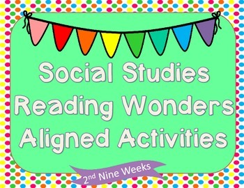 2nd Grade Social Studies Reading Wonders Aligned Activities- 2nd Nine Weeks