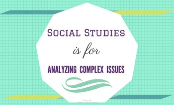Social Studies is for Analyzing Complex Issues- Poster