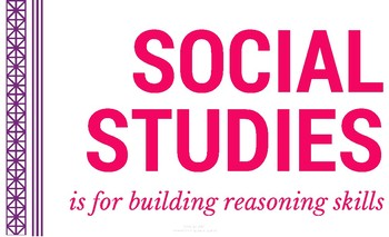 Social Studies is for Building Reasoning Skills- Poster