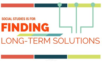 Social Studies is for Finding Long-Term Solutions- Poster