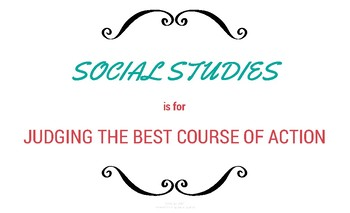 Social Studies is for Judging the Best Course of Action- Poster