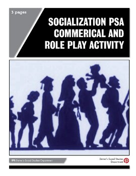 Socialization PSA Commerical and Role Play Activity
