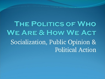 Socialization, Public Opinion & Political Action  Presentation