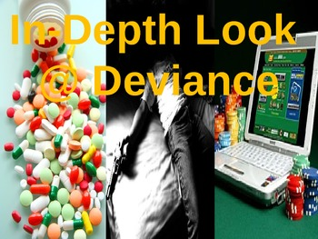 Sociology: In Depth Look At Deviance- Looking at specific kinds