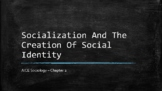 Sociology - Socialization And The Creation Of Social Ident