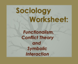 Sociology Worksheet; Functionalism, Conflict Theory, Symbo