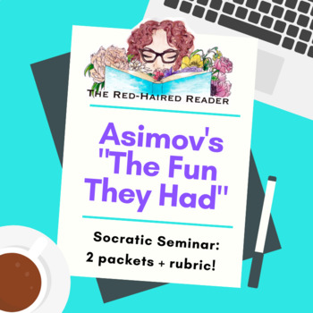 """Socratic Seminar: """"The Fun They Had"""" by Issac Asimov packets A + B plus rubric"""