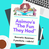 "Socratic Seminar: ""The Fun They Had"" by Issac Asimov packe"