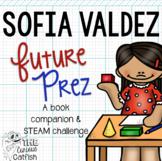 Sofia Valdez Future Prez: Book Companion and STEAM Challenge