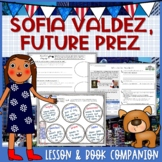 Sofia Valdez, Future Prez Lesson Plan and Book Companion - Distance Learning