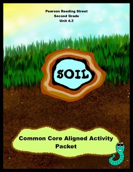Soil Pearson Reading Street Unit 4.3 Second Grade CCSS Act