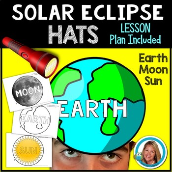 Solar Eclipse 2017 Activities and Lesson - Earth, Moon, Sun HATS