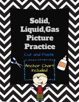 Solid, Liquid, Gas Practice: Cut and Paste with an Anchor Chart