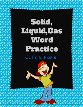 Solid, Liquid Gas Practice: word Cut and Paste!