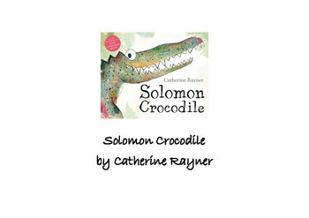 Solomon Crocodile by Catherine Rayner Story Sequencing and Synonyms