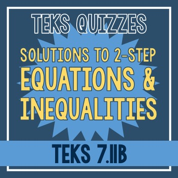 Solutions to Two-Step Equations & Inequalities Quiz (TEKS 7.11B)