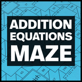 Solve Addition Equations with Positive Numbers Maze and Bonus Mini Maze