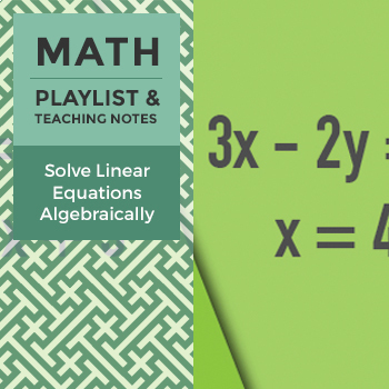 Solve Linear Equations Algebraically - Playlist and Teaching Notes