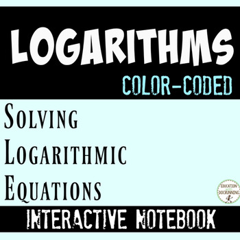 Solve Logarithmic Equations Interactive Notebook Color Coded Notes