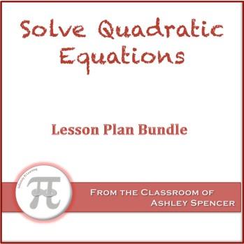 Solve Quadratic Equations Lesson Plan Bundle